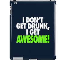 I DON'T GET DRUNK I GET AWESOME iPad Case/Skin