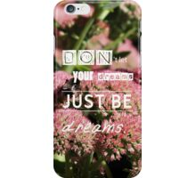Don'tLetYourDreamsJustBeDreams - Phone Case iPhone Case/Skin
