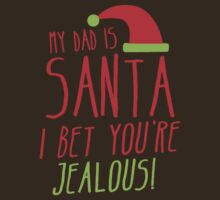 My DAD is SANTA- I bet you're JEALOUS! by jazzydevil