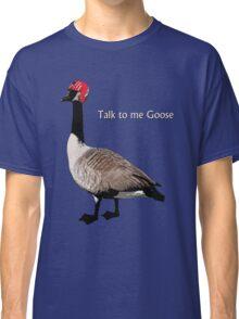 Talk to me Goose Classic T-Shirt