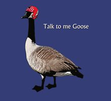Talk to me Goose Unisex T-Shirt