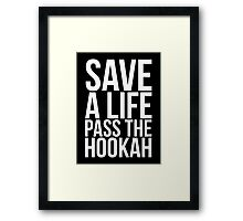 Save a Life Pass the Hookah WHITE TEXT Framed Print