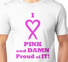 I LOVE Pink and DAMN Proud of it. PK02. Unisex T-Shirt