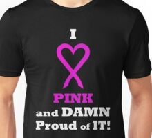 I LOVE Pink and DAMN Proud of it. WH02. Unisex T-Shirt
