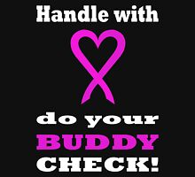 Handle with LOVE do your BUDDY CHECK. WH03. Unisex T-Shirt