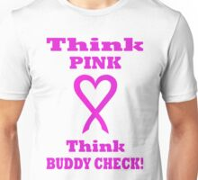 Think Pink LOVE Think BUDDY CHECK. PK03. Unisex T-Shirt