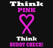 Think Pink LOVE Think BUDDY CHECK. WH04. Unisex T-Shirt