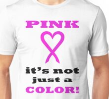 Pink LOVE it's not just a COLOR. BL05. Unisex T-Shirt