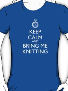 Keep Calm And Bring Me Knitting T-Shirt