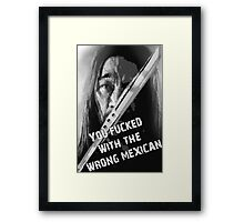 Machete - You Fucked With The Wrong Mexican Framed Print