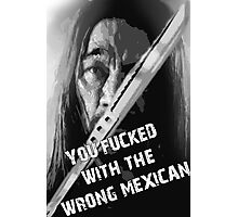Machete - You Fucked With The Wrong Mexican Photographic Print