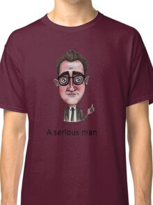 A Serious Man Classic T-Shirt