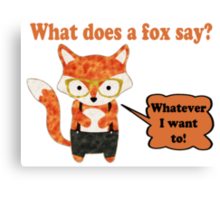 Fox Says Whatever He Wants To Canvas Print