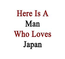 Here Is A Man Who Loves Japan  Photographic Print