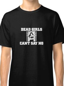 Dead Girls Can't Say No Classic T-Shirt