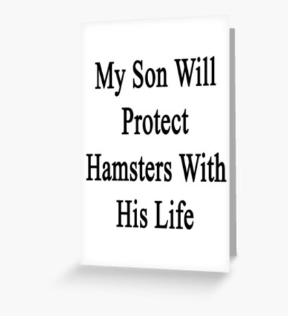 My Son Will Protect Hamsters With His Life  Greeting Card