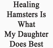 Healing Hamsters Is What My Daughter Does Best  by supernova23