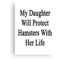 My Daughter Will Protect Hamsters With Her Life  Canvas Print