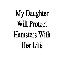 My Daughter Will Protect Hamsters With Her Life  Photographic Print