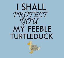 I SHALL PROTECT YOU MY FEEBLE TURTLEDUCK T-Shirt
