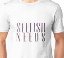 Selfish Needs  Unisex T-Shirt