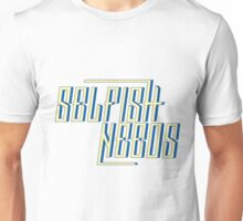 Selfish Needs Design 3 Unisex T-Shirt