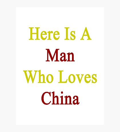 Here Is A Man Who Loves China  Photographic Print