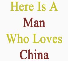 Here Is A Man Who Loves China  by supernova23