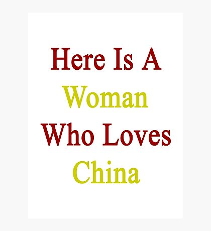 Here Is A Woman Who Loves China  Photographic Print