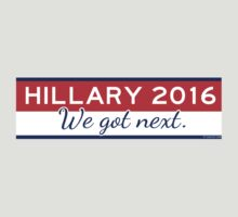Hillary 2016: We Got Next by TVsauce
