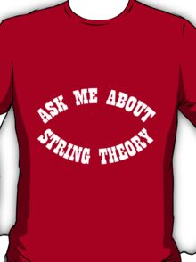 Ask Me About String Theory T-Shirt