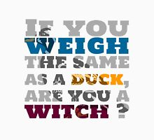 If you weigh the same as a duck, are you a witch ?  Unisex T-Shirt
