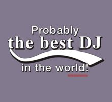 Probably The Best DJ In The World by HOTDJGEAR