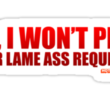 No, I Won't Play Your Lame Ass Requests Sticker