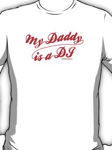 My Daddy Is A DJ T-Shirt