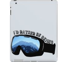 I'd Rather Be Skiing - Goggles iPad Case/Skin