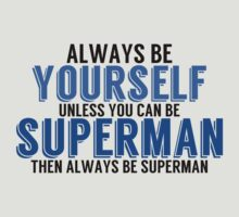 Be Yourself, unless you can be SUPERMAN! by TheMoultonator