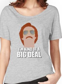 I'm Kind of a Big Deal - Ron Burgundy, Anchorman Women's Relaxed Fit T-Shirt