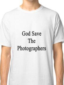 God Save The Photographers  Classic T-Shirt