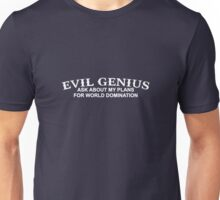 Evil Genius: Ask About My Plans For World Domination Unisex T-Shirt