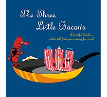 The Three Little Bacon's Photographic Print