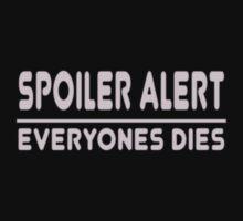 Spoiler Alert Everyone Dies funny nerd geek geeky by cindysulis