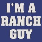 I'm A Ranch Guy by Alsvisions