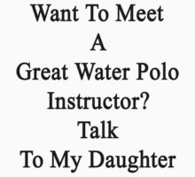 Want To Meet A Great Water Polo Instructor? Talk To My Daughter  by supernova23
