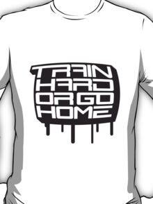 Train Hard Or Go Home Graffiti T-Shirt