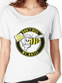 Don't Kill My Buzz. No GMO! Women's Relaxed Fit T-Shirt