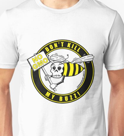 Dont Kill My Buzz. No GMO! Unisex T-Shirt