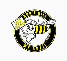 Don't Kill My Buzz. No GMO! Unisex T-Shirt