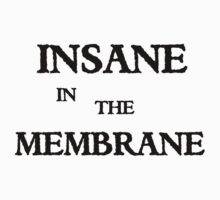 Insane in the Membrane by Atomic5