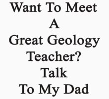 Want To Meet A Great Geology Teacher? Talk To My Dad  by supernova23